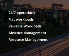 24/7 operations   	Flat workloads  	Variable Workloads 	Absence Management 	Resource Management